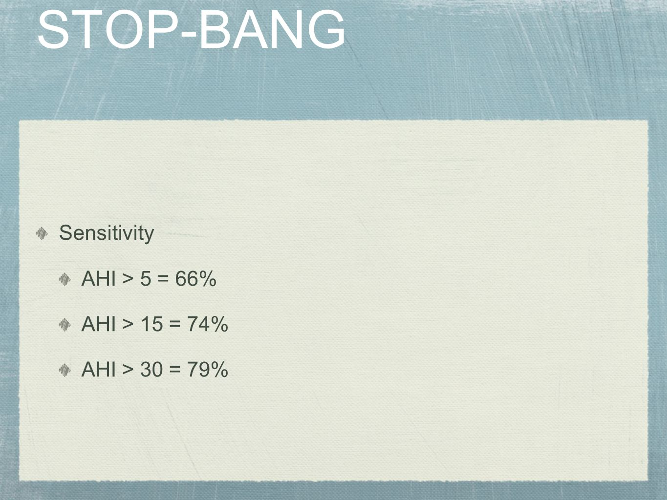 STOP-BANG Sensitivity AHI > 5 = 66% AHI > 15 = 74%