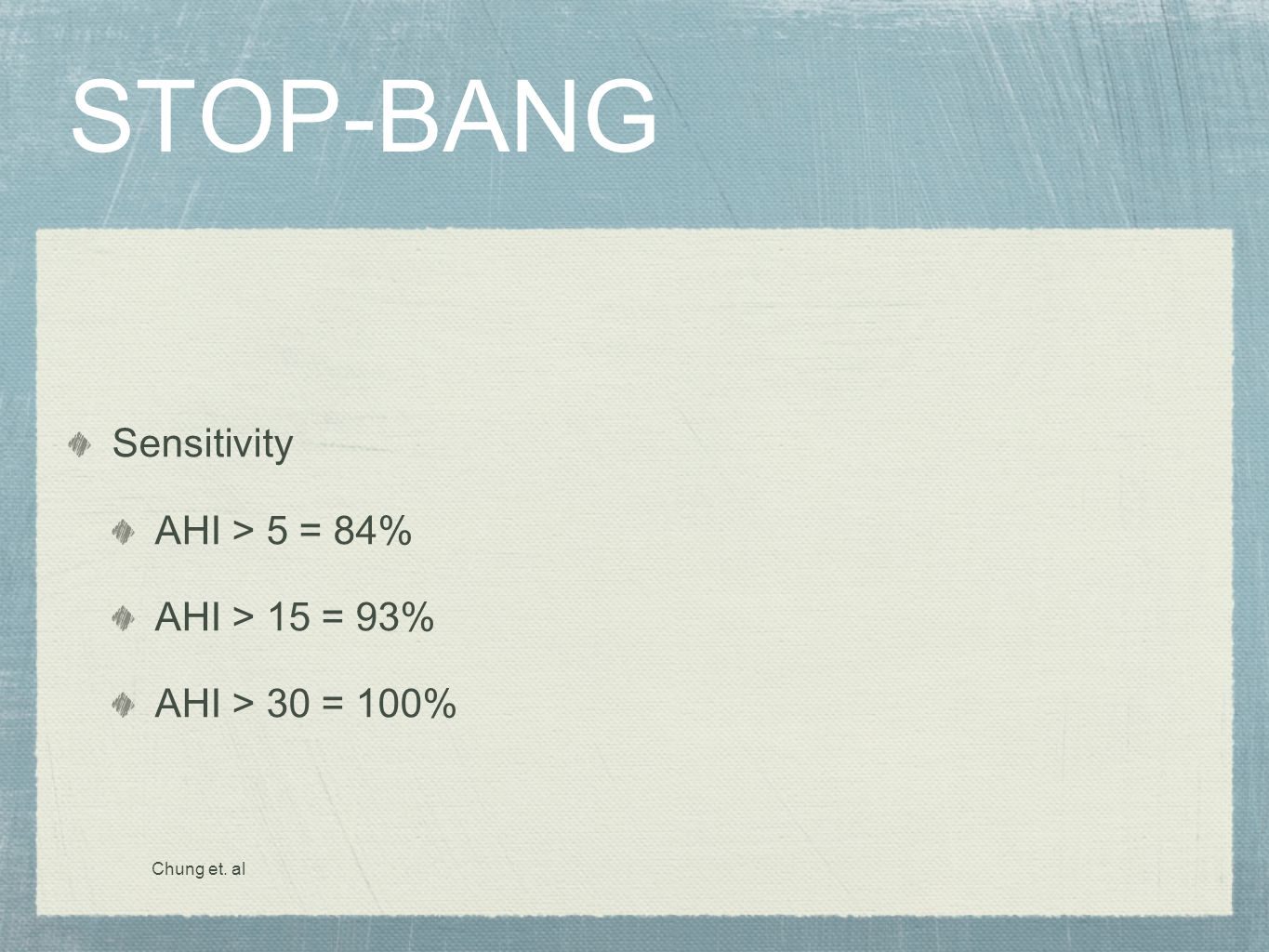 STOP-BANG Sensitivity AHI > 5 = 84% AHI > 15 = 93%