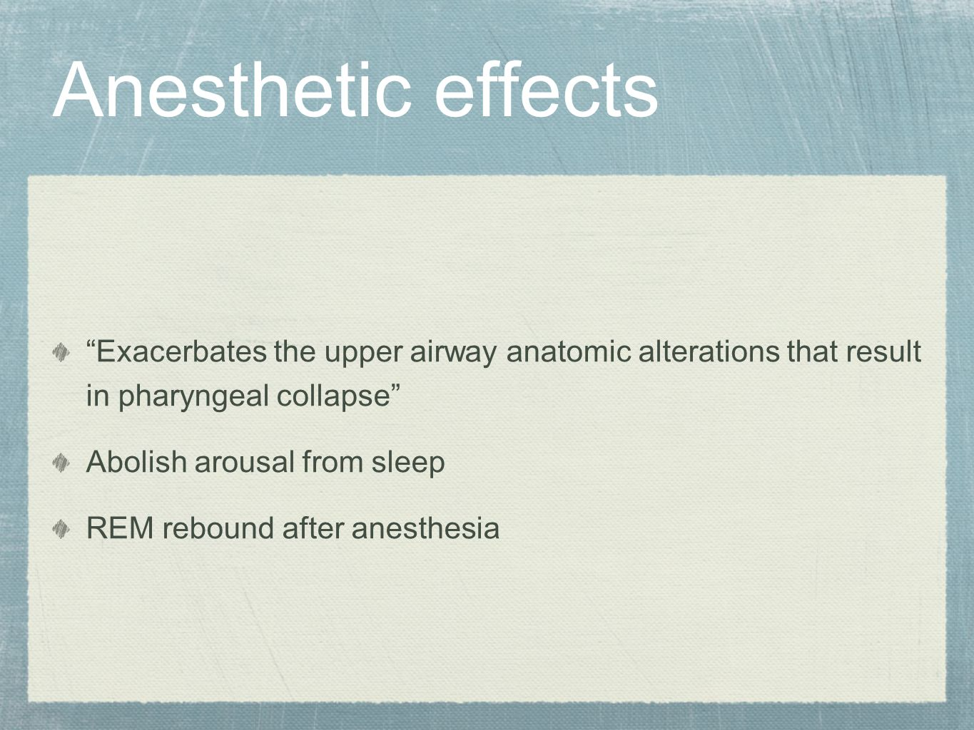 Anesthetic effects Exacerbates the upper airway anatomic alterations that result in pharyngeal collapse