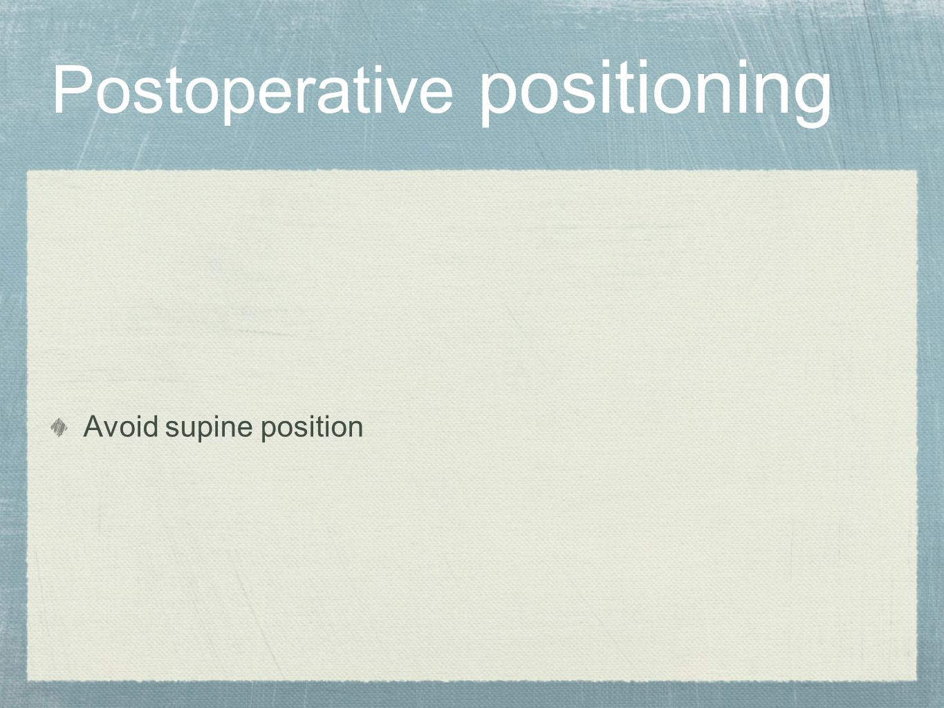 Postoperative positioning