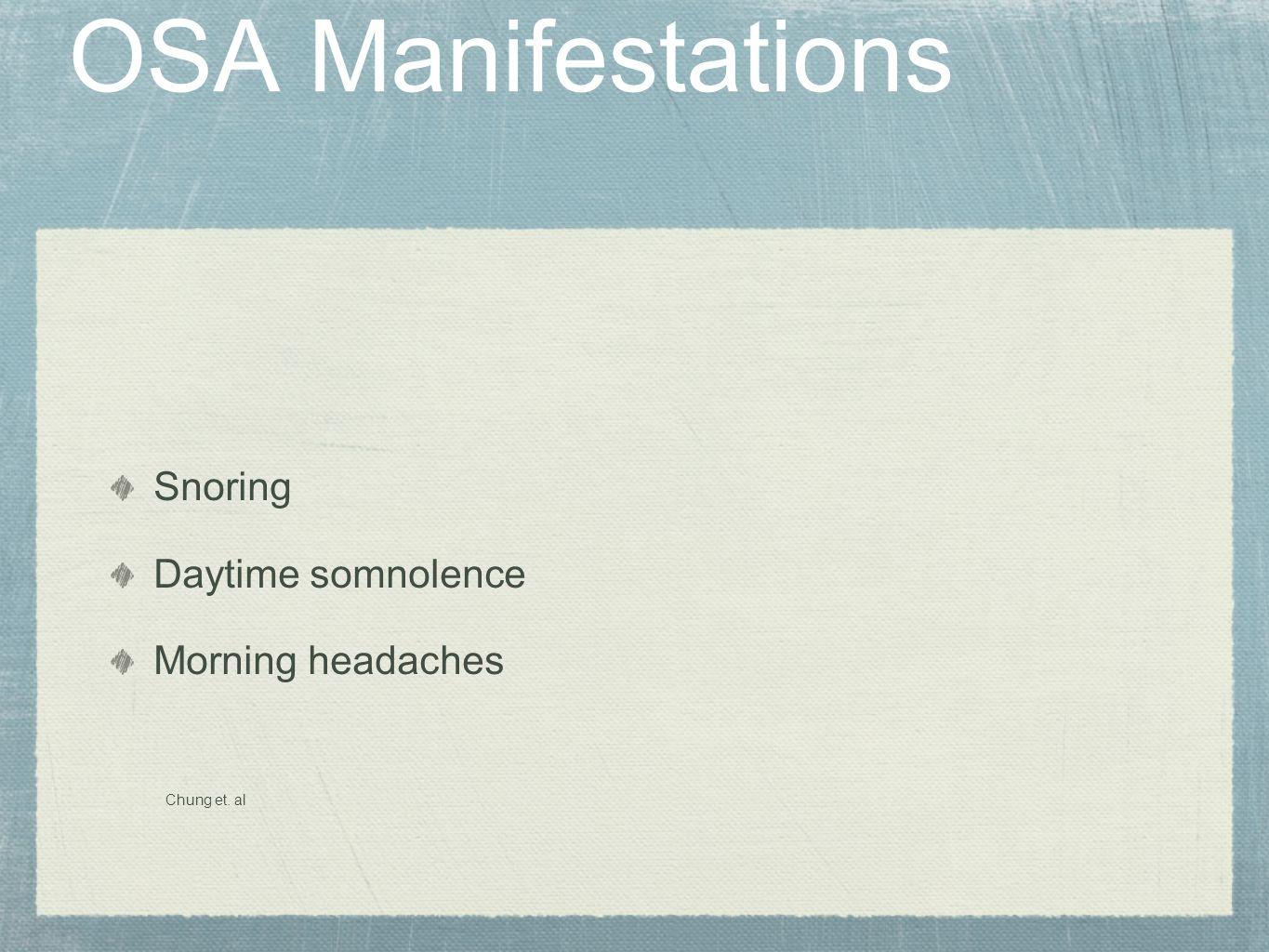 OSA Manifestations Snoring Daytime somnolence Morning headaches