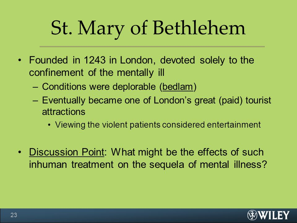 St. Mary of Bethlehem Founded in 1243 in London, devoted solely to the confinement of the mentally ill.