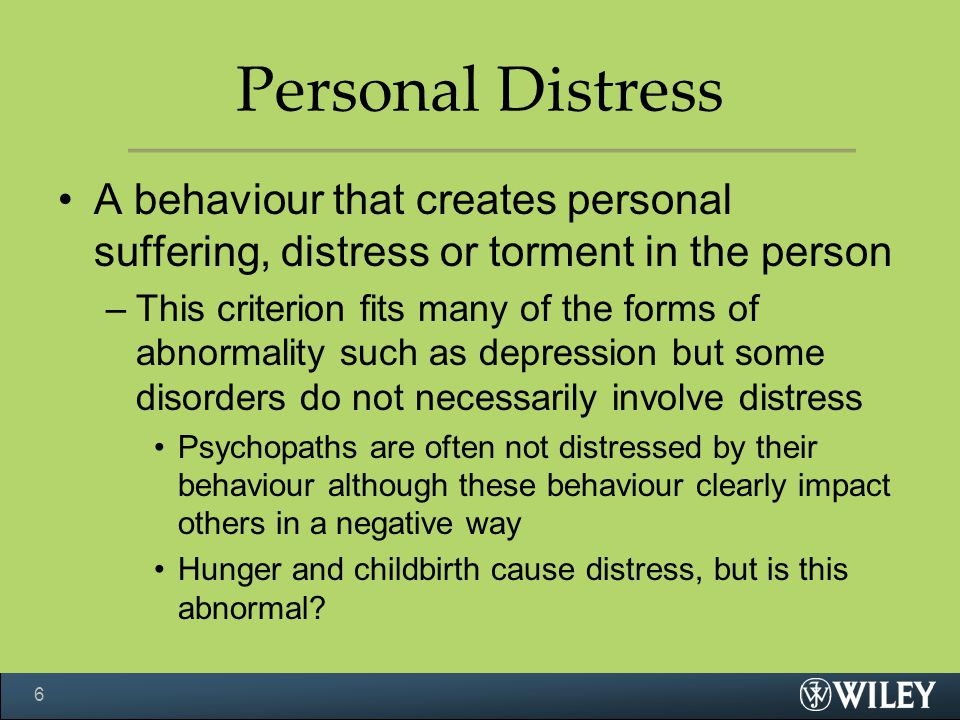 Personal Distress A behaviour that creates personal suffering, distress or torment in the person.