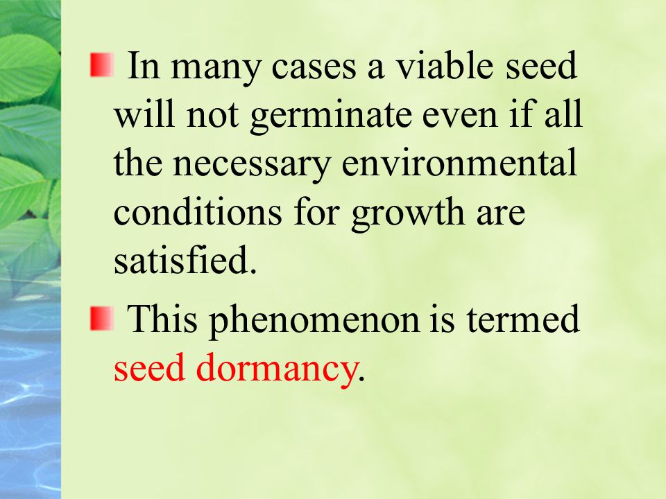 In many cases a viable seed will not germinate even if all the necessary environmental conditions for growth are satisfied.