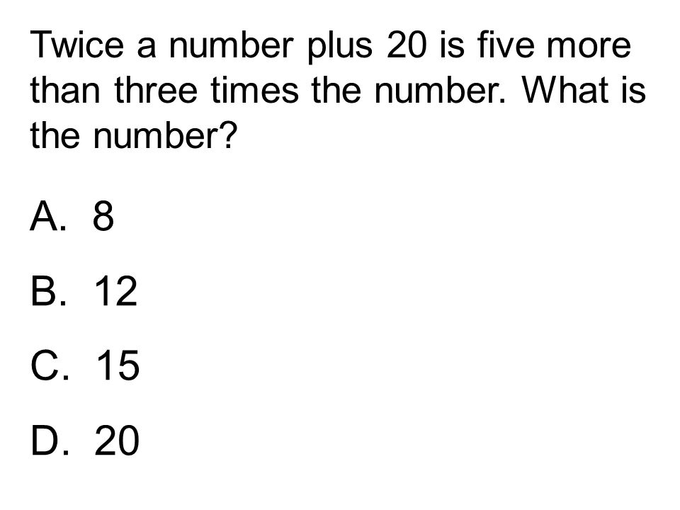 Twice a number plus 20 is five more than three times the number