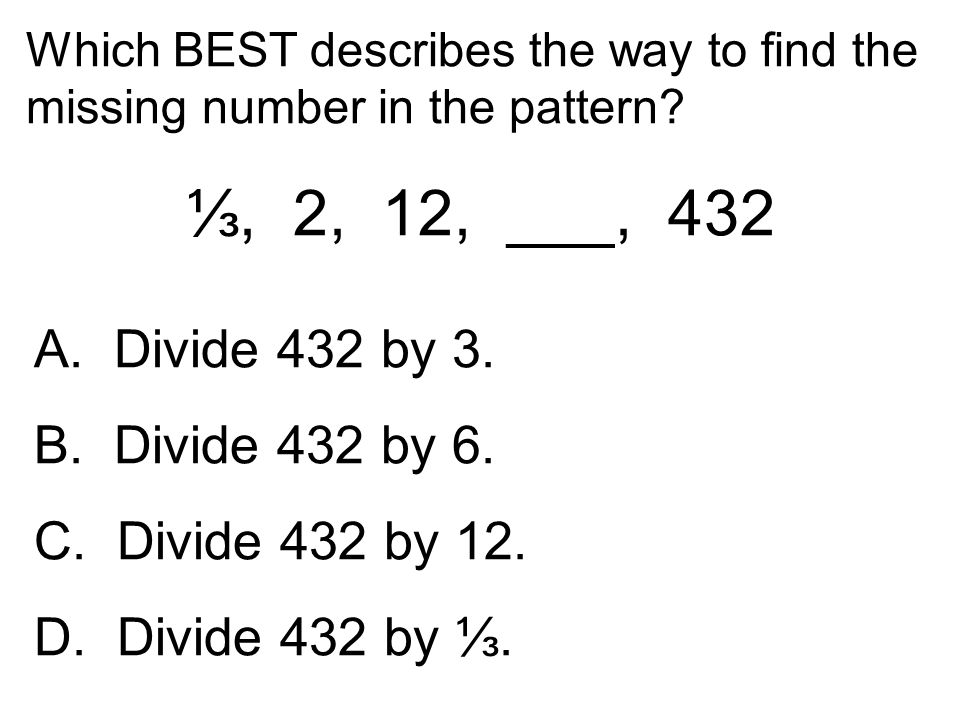 ⅓, 2, 12, ___, 432 A. Divide 432 by 3. B. Divide 432 by 6.