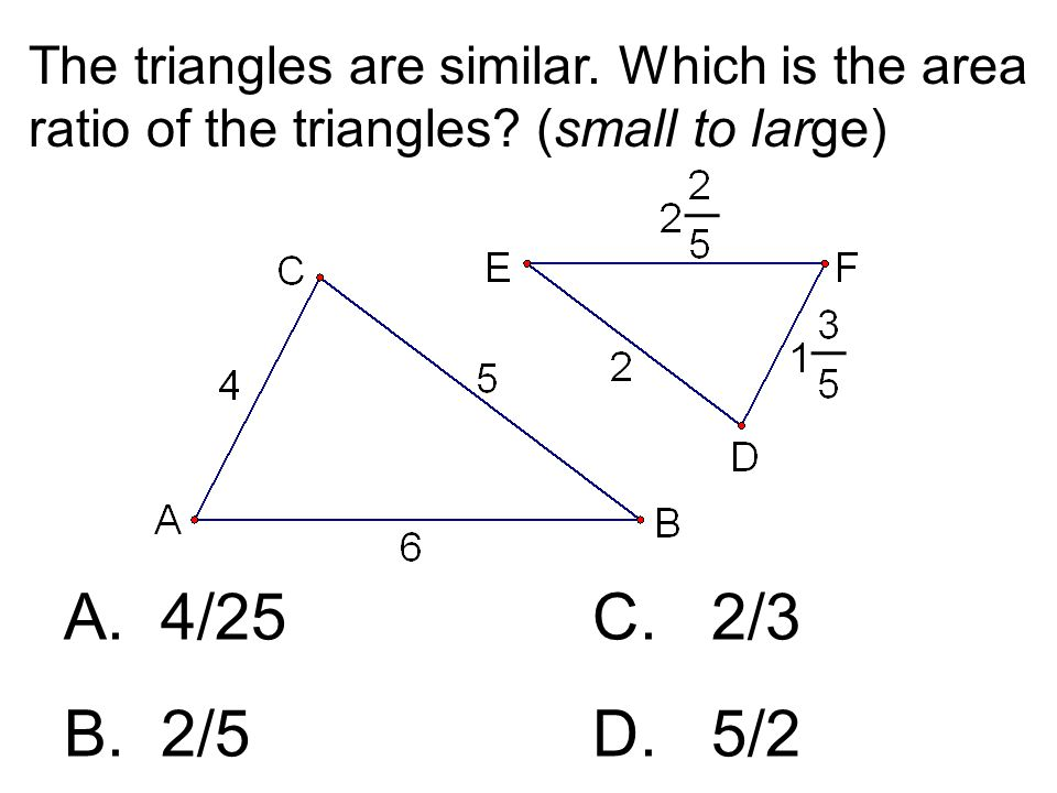 The triangles are similar. Which is the area ratio of the triangles