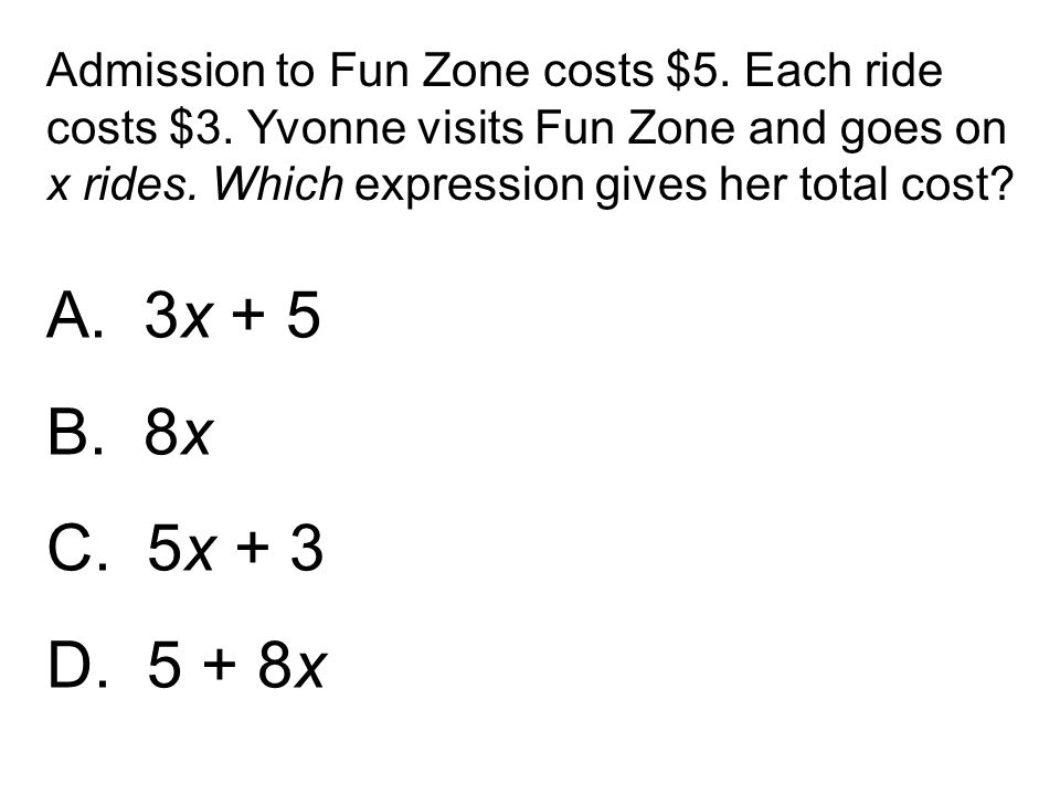 Admission to Fun Zone costs $5. Each ride costs $3