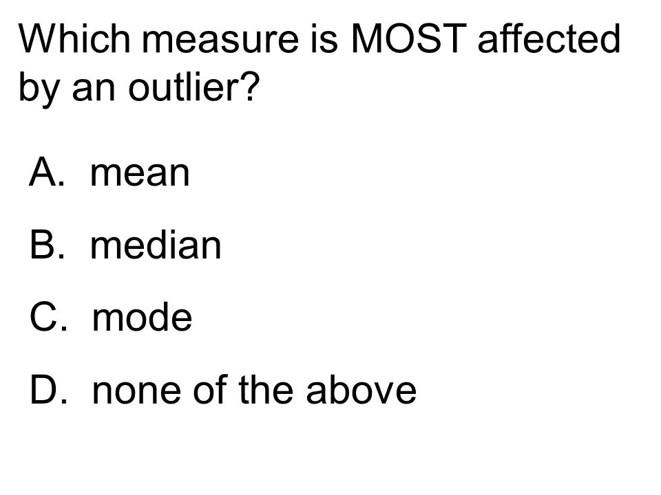 Which measure is MOST affected by an outlier