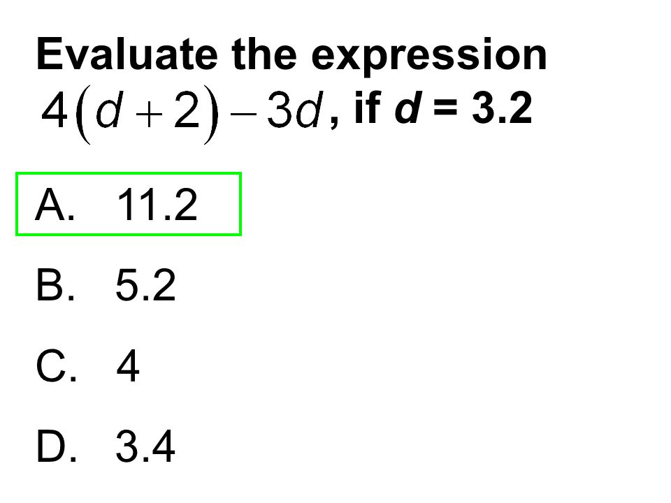 Evaluate the expression , if d = 3.2