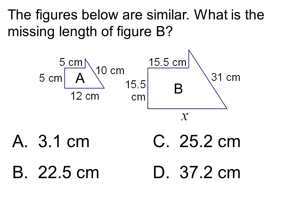 The figures below are similar. What is the missing length of figure B