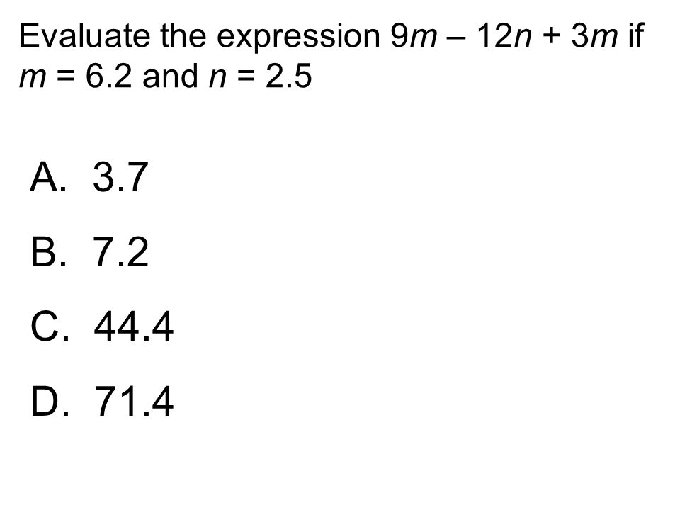 Evaluate the expression 9m – 12n + 3m if m = 6.2 and n = 2.5