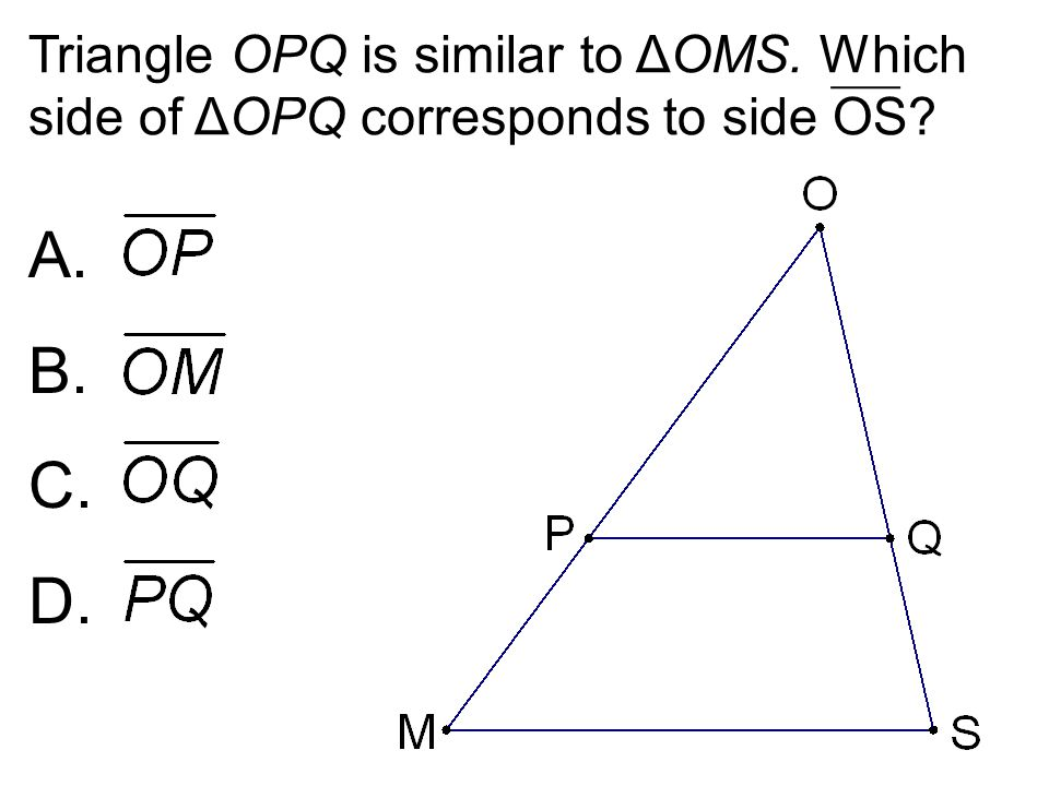 Triangle OPQ is similar to ΔOMS