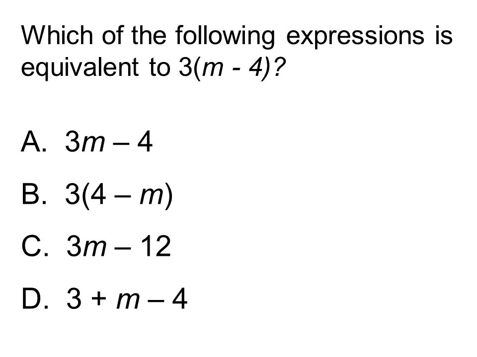 Which of the following expressions is equivalent to 3(m - 4)