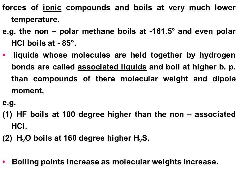 forces of ionic compounds and boils at very much lower temperature.
