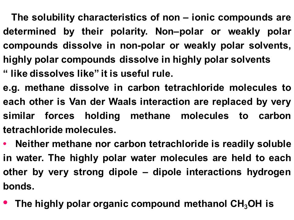 • The highly polar organic compound methanol CH3OH is