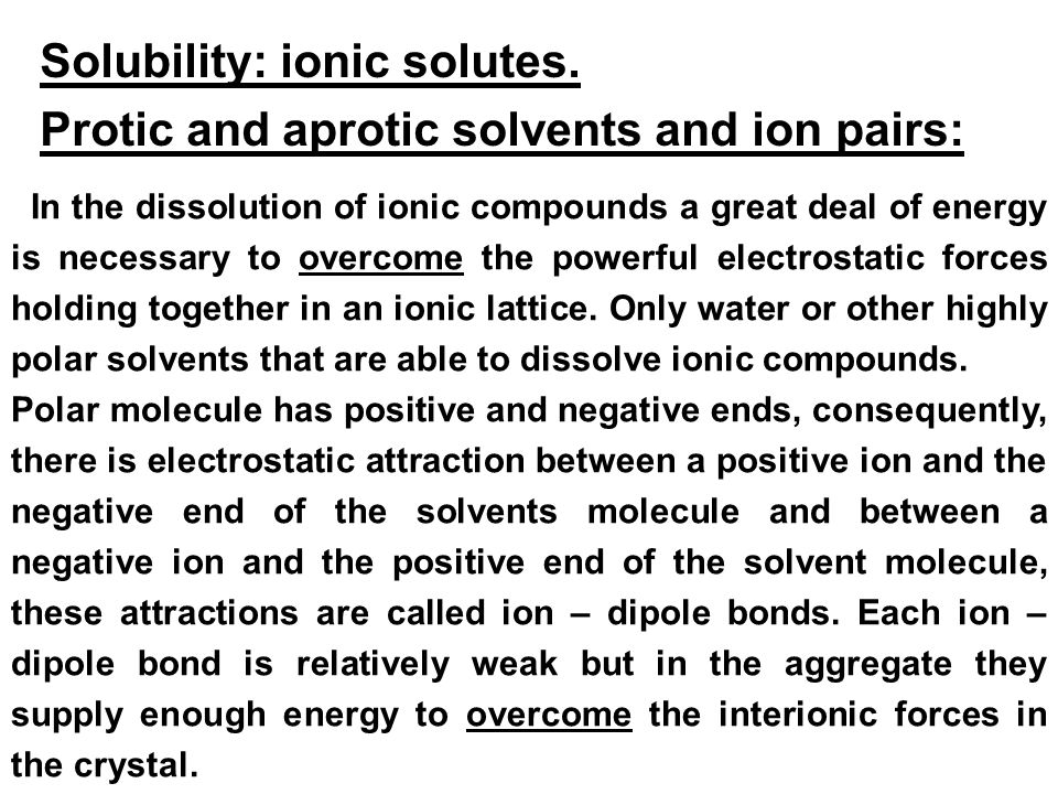 Solubility: ionic solutes. Protic and aprotic solvents and ion pairs: