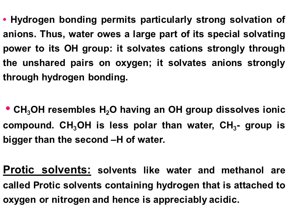 • Hydrogen bonding permits particularly strong solvation of anions
