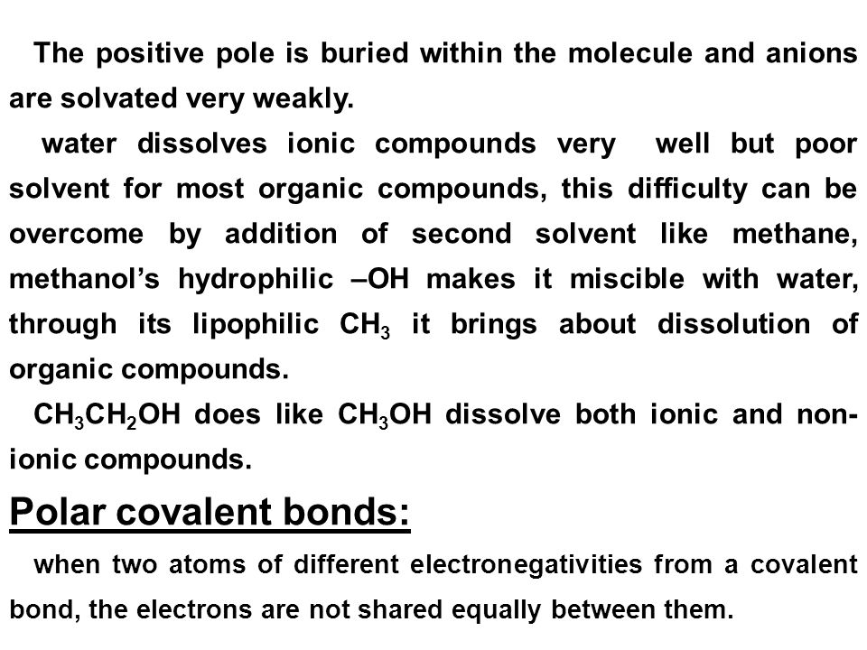 The positive pole is buried within the molecule and anions are solvated very weakly.