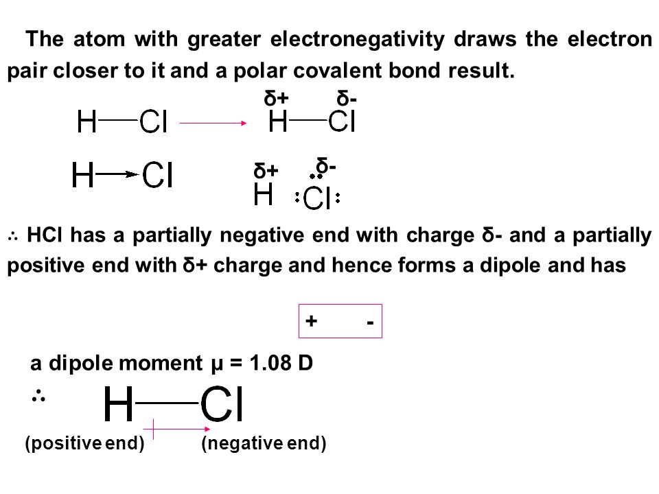 The atom with greater electronegativity draws the electron pair closer to it and a polar covalent bond result.