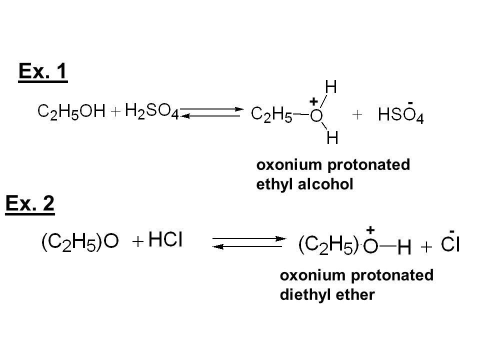Ex. 1 Ex. 2 + - oxonium protonated ethyl alcohol + -