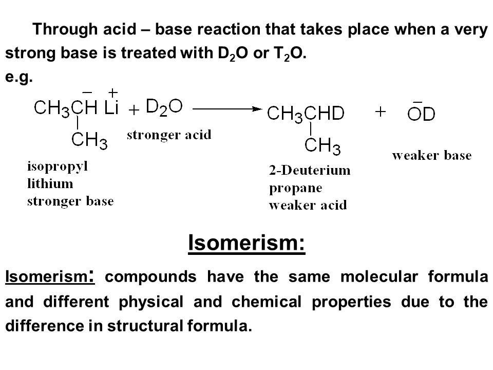 Through acid – base reaction that takes place when a very strong base is treated with D2O or T2O.