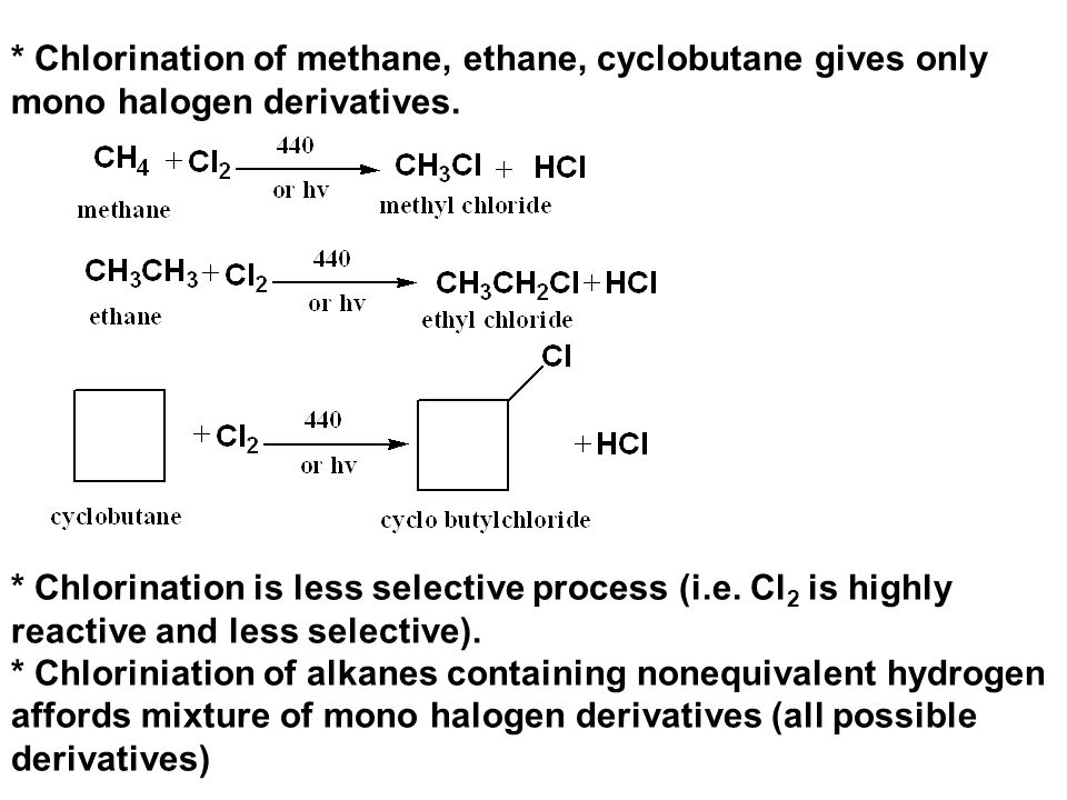 * Chlorination of methane, ethane, cyclobutane gives only mono halogen derivatives.
