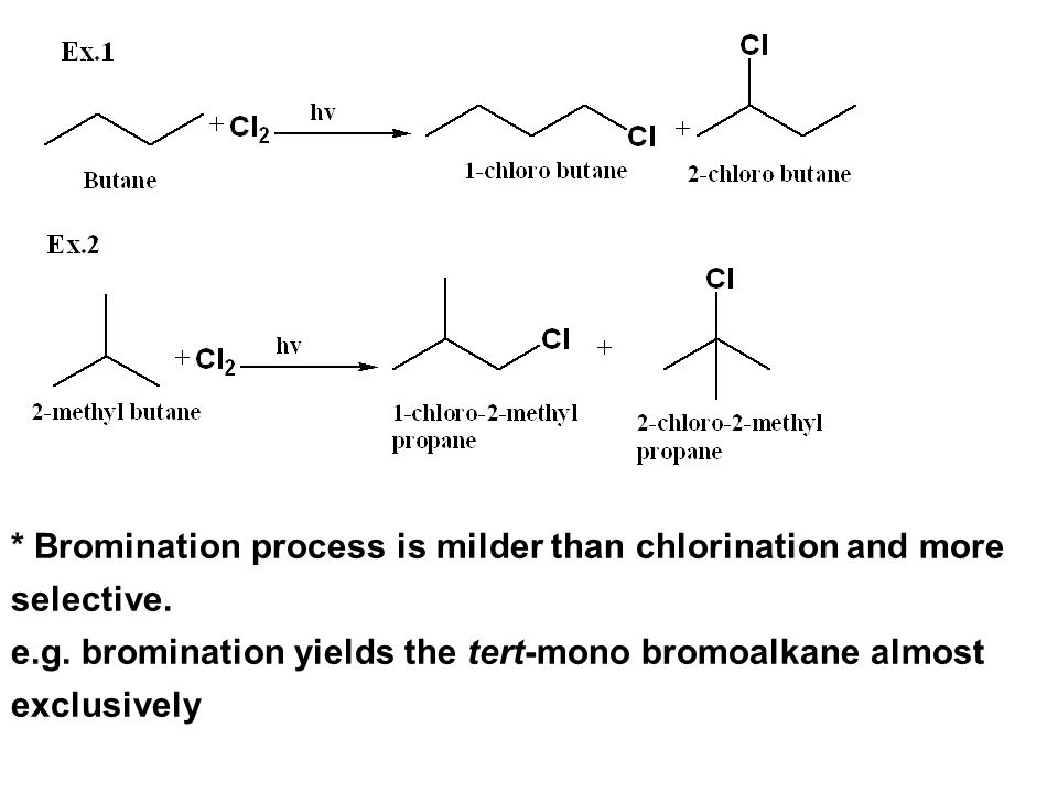 * Bromination process is milder than chlorination and more selective.