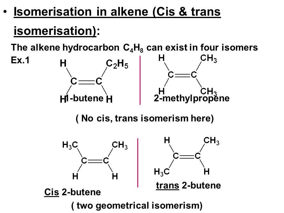 Isomerisation in alkene (Cis & trans isomerisation):