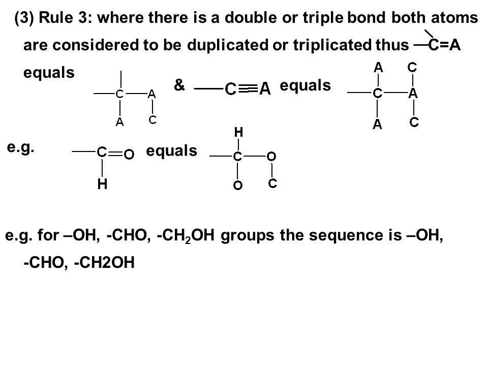 (3) Rule 3: where there is a double or triple bond both atoms are considered to be duplicated or triplicated thus C=A equals