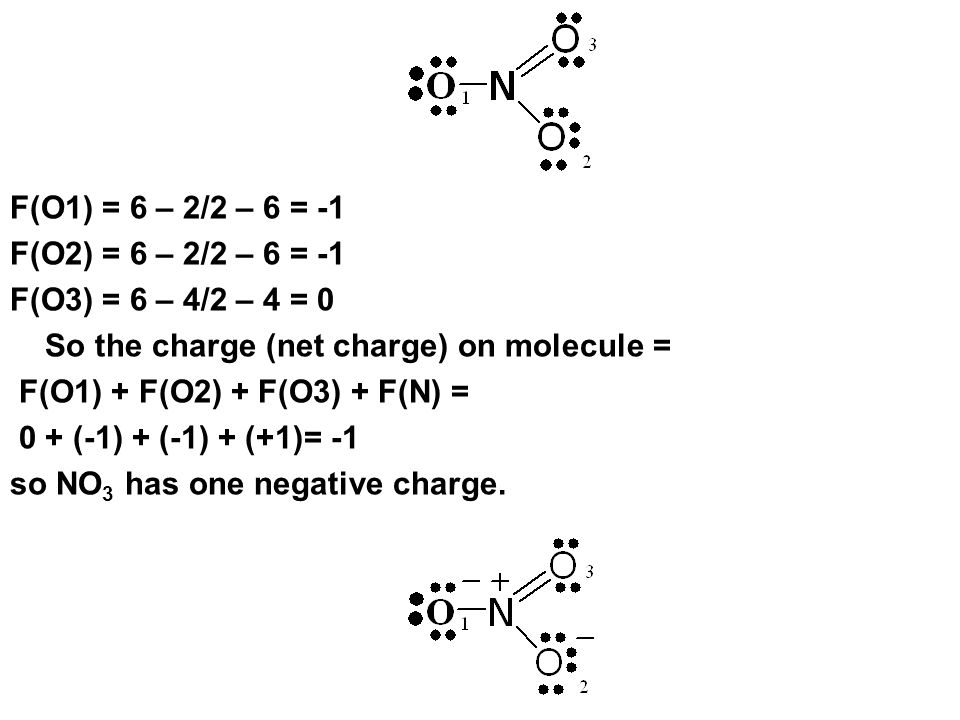 F(O1) = 6 – 2/2 – 6 = -1 F(O2) = 6 – 2/2 – 6 = -1. F(O3) = 6 – 4/2 – 4 = 0. So the charge (net charge) on molecule =