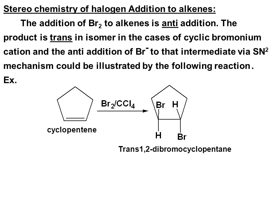 Stereo chemistry of halogen Addition to alkenes: