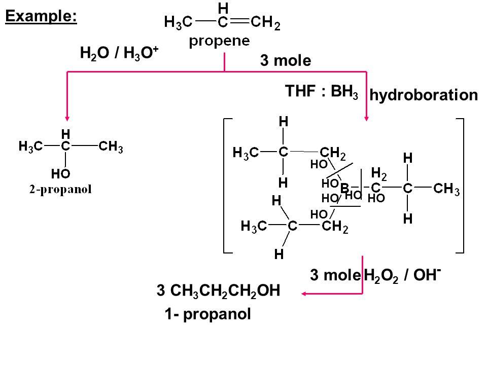 Example: H2O / H3O+ 3 mole THF : BH3 hydroboration 3 mole H2O2 / OH-