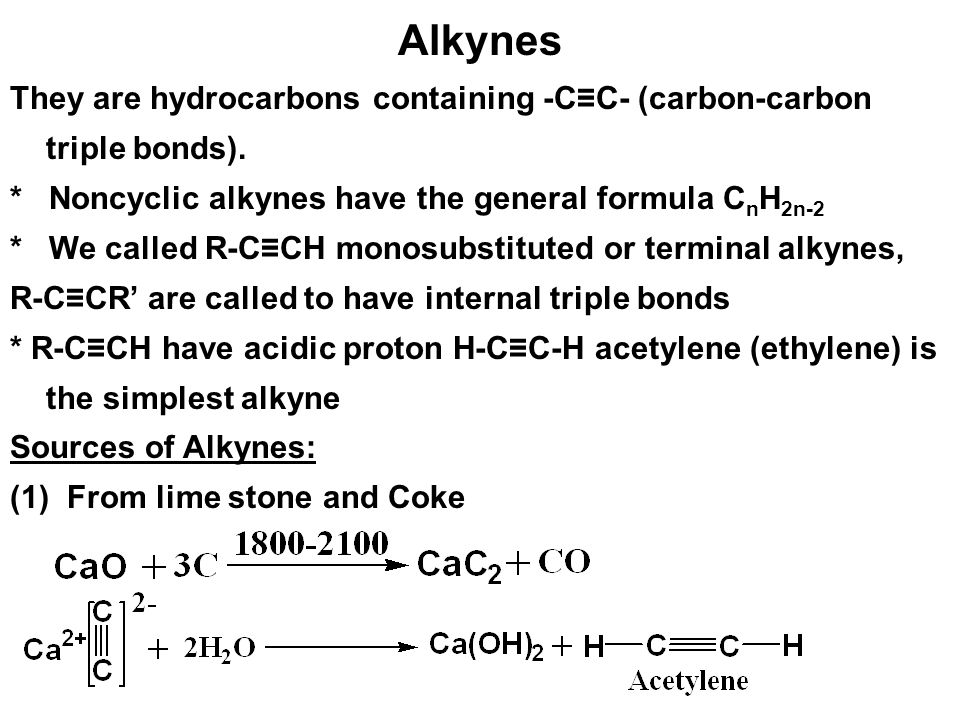 Alkynes They are hydrocarbons containing -C≡C- (carbon-carbon triple bonds). * Noncyclic alkynes have the general formula CnH2n-2.