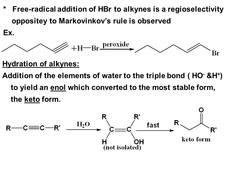 * Free-radical addition of HBr to alkynes is a regioselectivity oppositey to Markovinkov's rule is observed