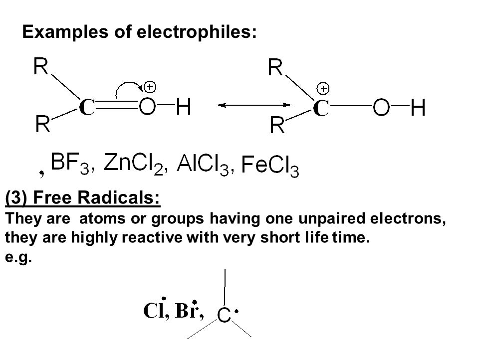 Examples of electrophiles: