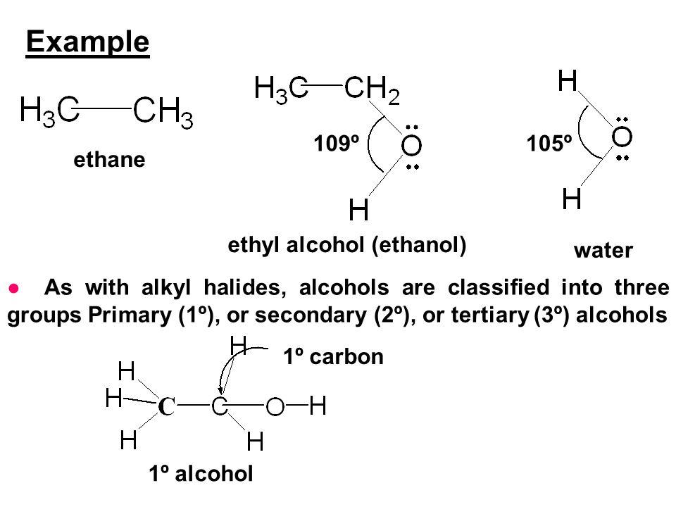 Example 109º 105º ethane ethyl alcohol (ethanol) water