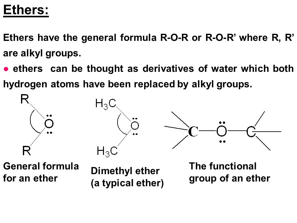 Ethers: Ethers have the general formula R-O-R or R-O-R' where R, R' are alkyl groups.