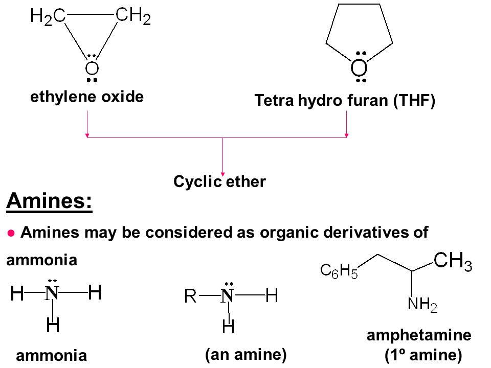 Amines: ethylene oxide Tetra hydro furan (THF) Cyclic ether