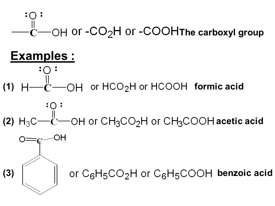 Examples : The carboxyl group (1) formic acid (2) acetic acid (3)