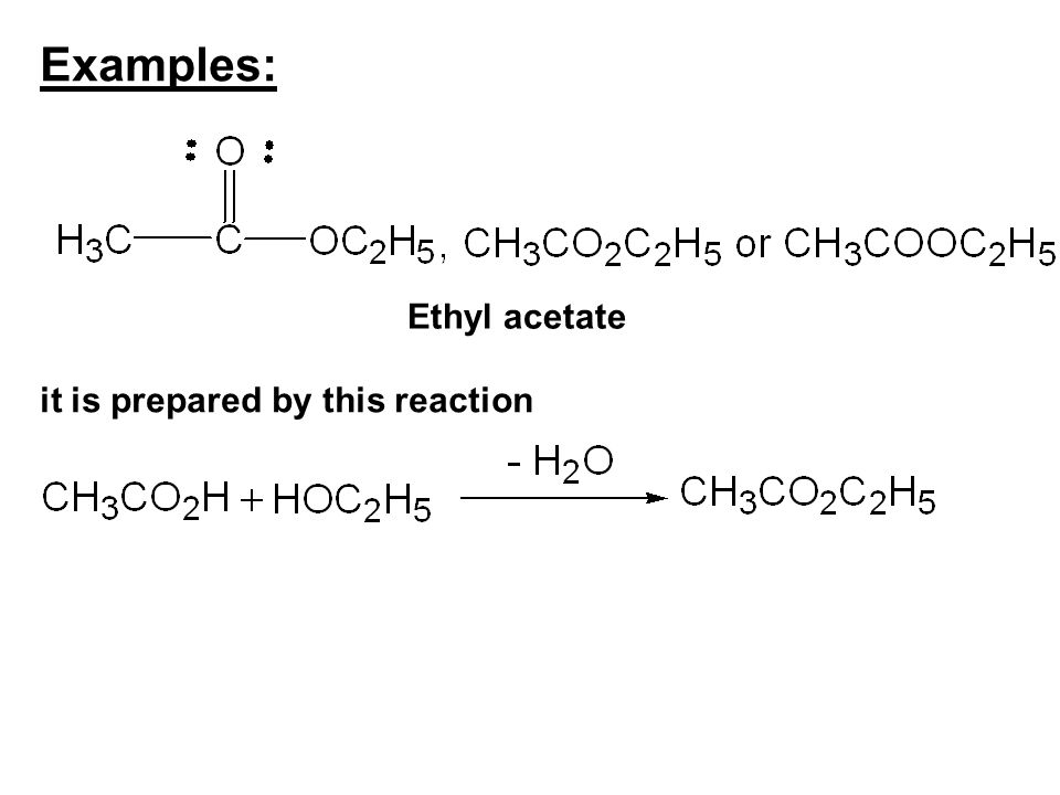 Examples: Ethyl acetate it is prepared by this reaction