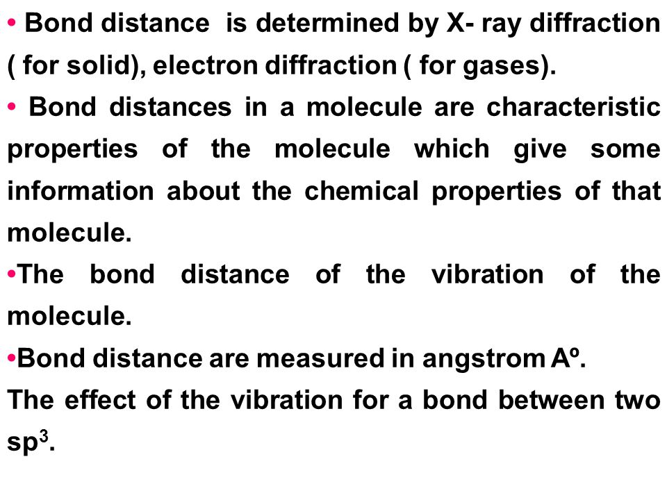 • Bond distance is determined by X- ray diffraction ( for solid), electron diffraction ( for gases).