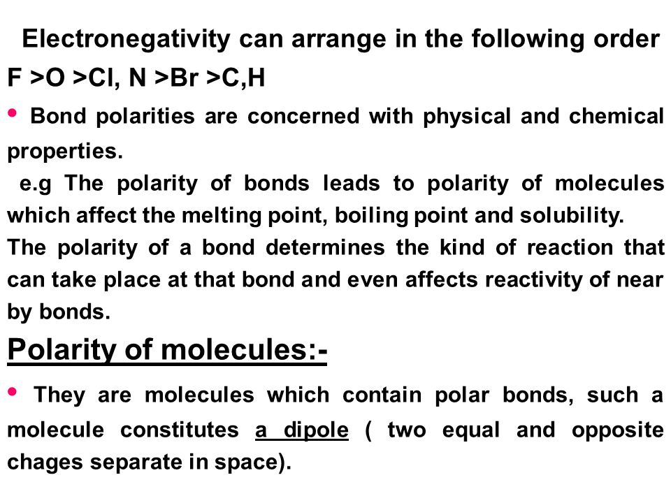 • Bond polarities are concerned with physical and chemical properties.