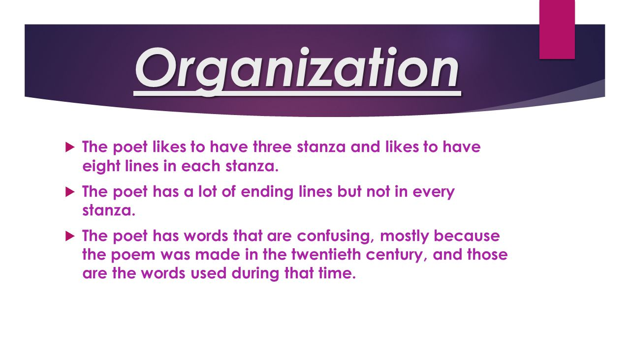 Organization The poet likes to have three stanza and likes to have eight lines in each stanza.