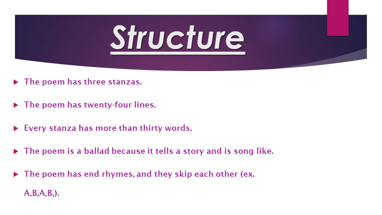 Structure The poem has three stanzas. The poem has twenty-four lines.