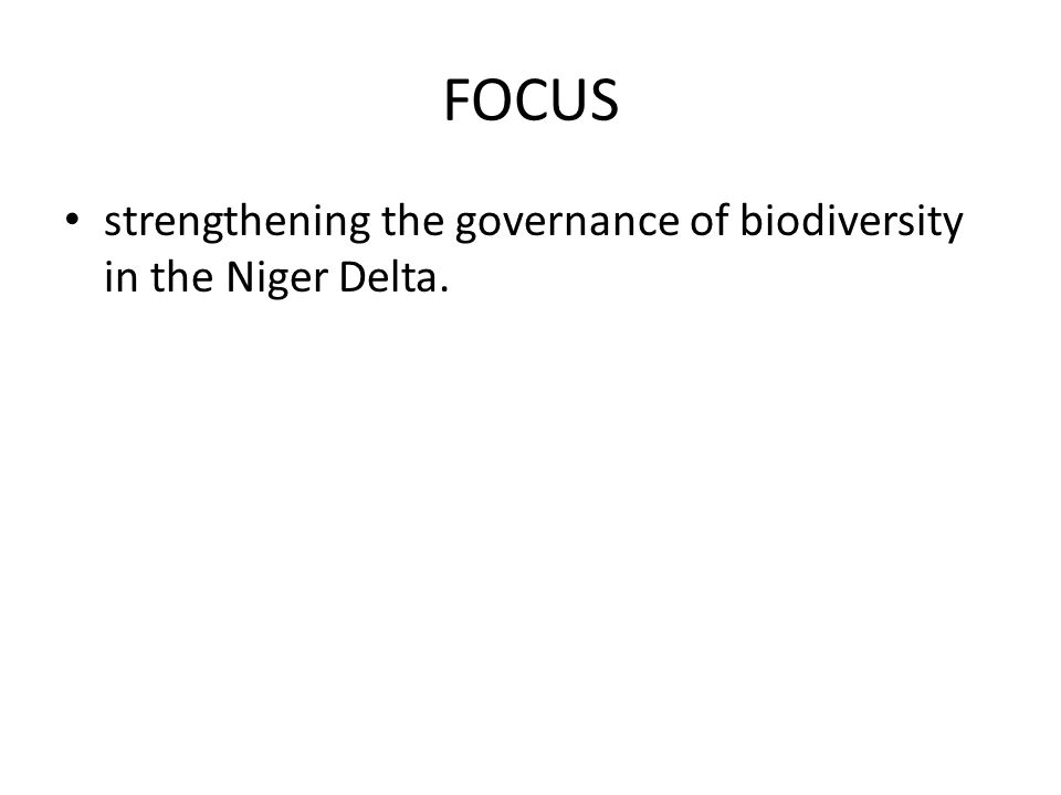 FOCUS strengthening the governance of biodiversity in the Niger Delta.