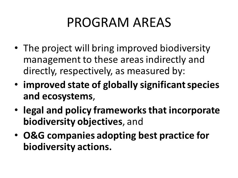 PROGRAM AREAS The project will bring improved biodiversity management to these areas indirectly and directly, respectively, as measured by: