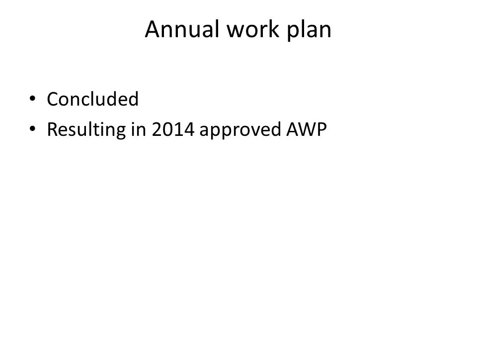 Annual work plan Concluded Resulting in 2014 approved AWP