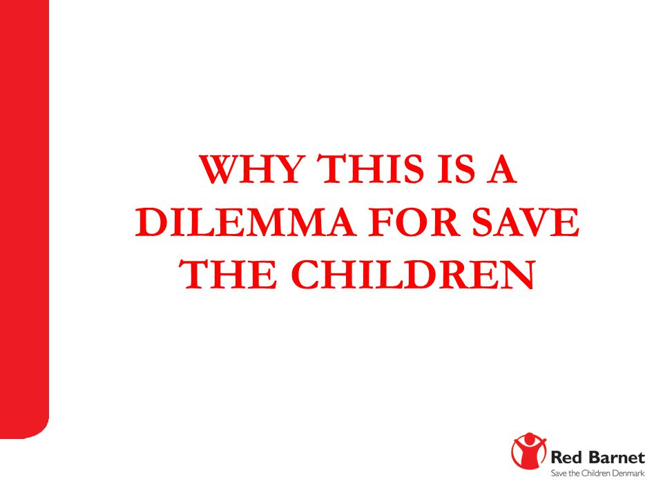 WHY THIS IS A DILEMMA FOR SAVE THE CHILDREN