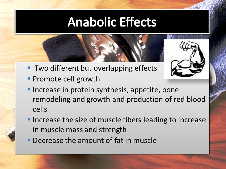 Anabolic Effects Two different but overlapping effects